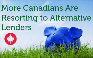 More Canadians Resorting To Alternative Lenders